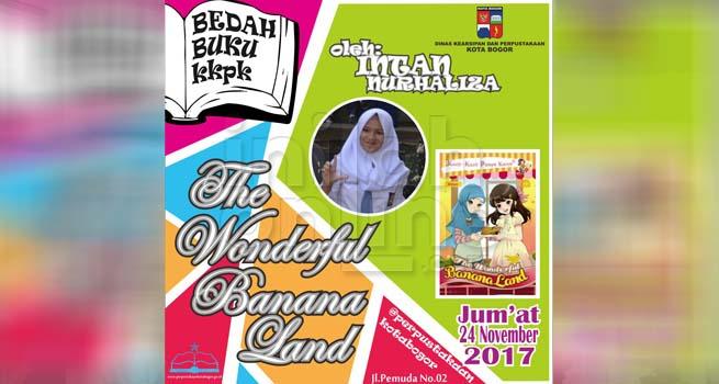 Diskarpus Kota Bogor Bangga Terbitnya KKPK The Wonderful Banana Land Karya Intan Nurhaliza